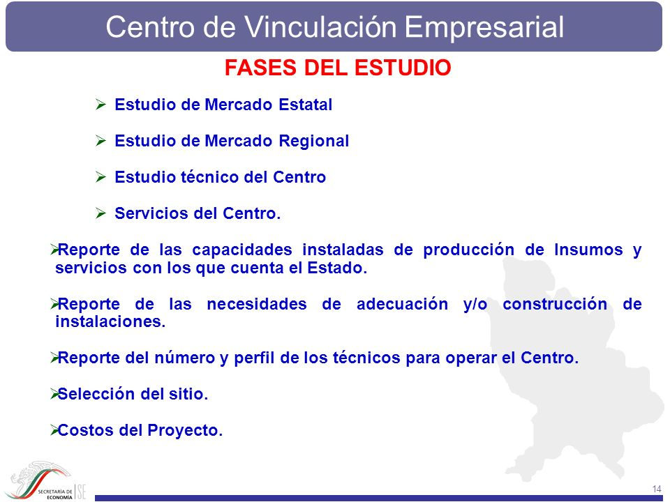 Centro de Vinculación Empresarial 14 FASES DEL ESTUDIO Estudio de Mercado Estatal Estudio de Mercado Regional Estudio técnico del Centro Servicios del