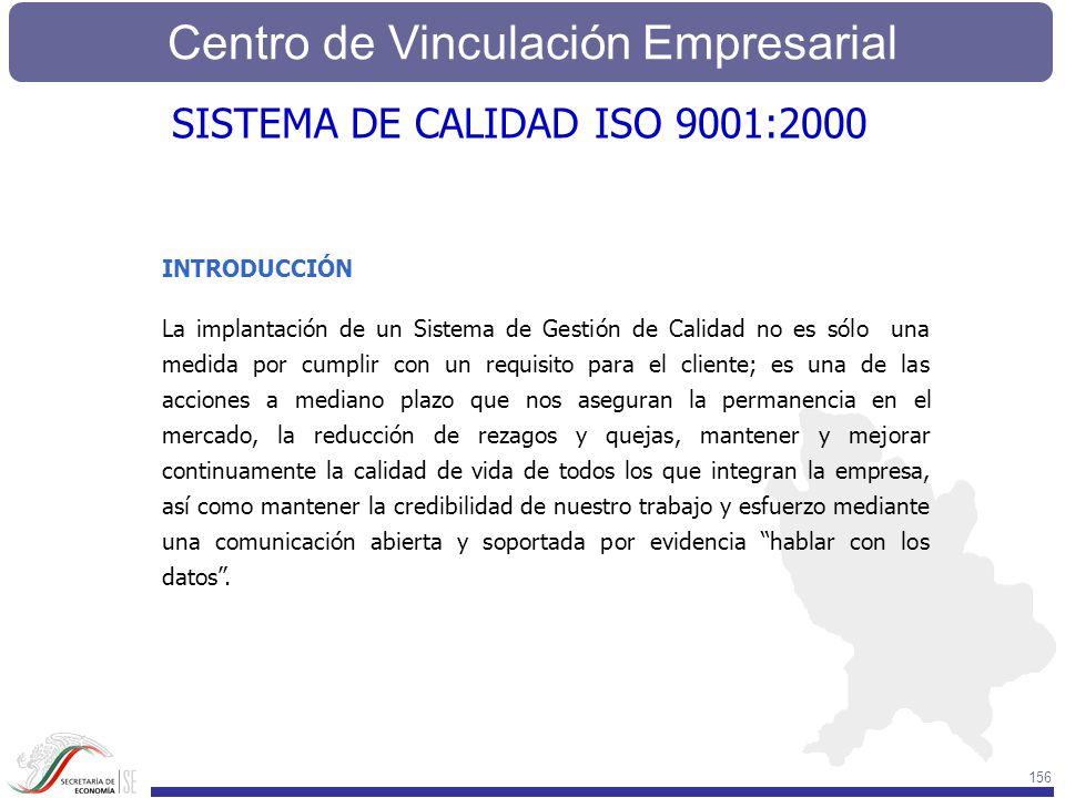Centro de Vinculación Empresarial 156 INTRODUCCIÓN La implantación de un Sistema de Gestión de Calidad no es sólo una medida por cumplir con un requis