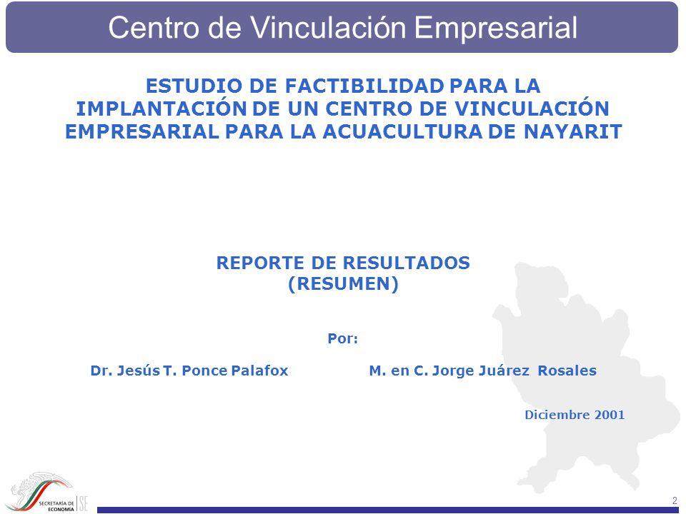 Centro de Vinculación Empresarial 43 ESTUDIO DE FACTIBILIDAD PARA LA IMPLANTACIÓN DE UN CENTRO DE VINCULACIÓN EMPRESARIAL PARA LA ACUACULTURA DE NAYARIT Fase III: Estudio Técnico REPORTE DE RESULTADOS (EXTENSO) Por: Dr.