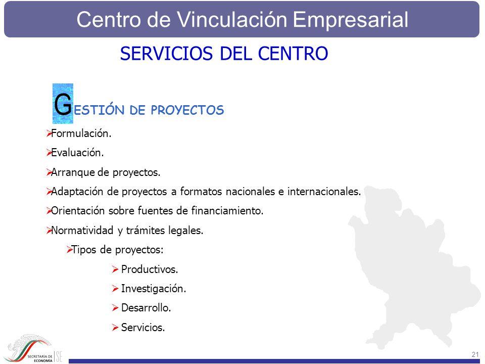 Centro de Vinculación Empresarial 21 SERVICIOS DEL CENTRO ESTIÓN DE PROYECTOS G Formulación. Evaluación. Arranque de proyectos. Adaptación de proyecto