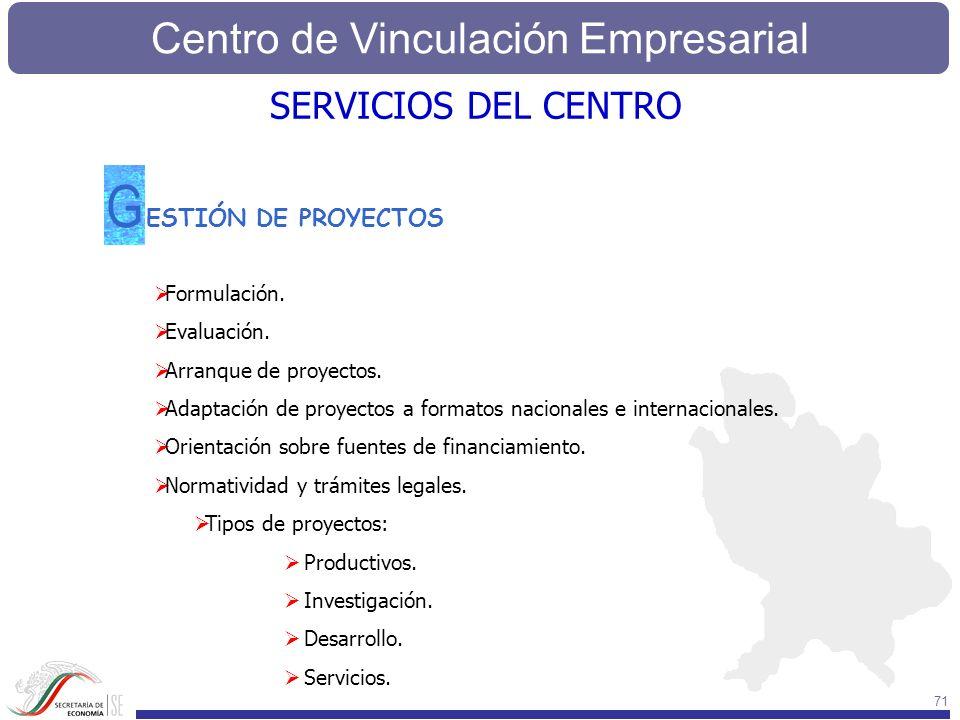 Centro de Vinculación Empresarial 71 ESTIÓN DE PROYECTOS G Formulación. Evaluación. Arranque de proyectos. Adaptación de proyectos a formatos nacional