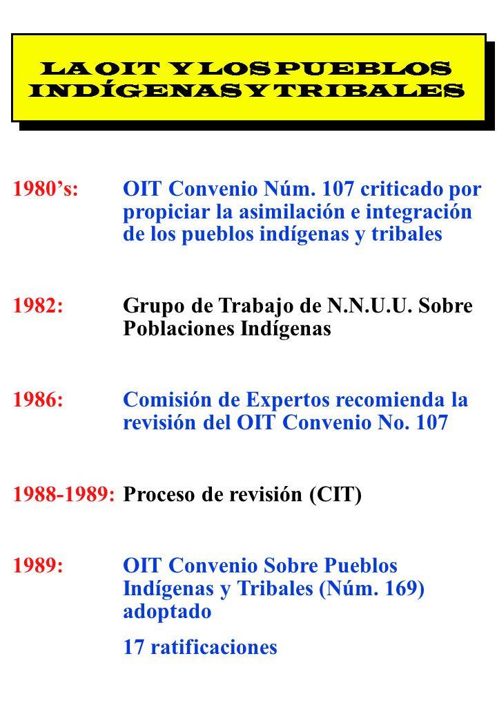 Proyecto OIT Sobre Pueblos Indígenas y Tribales Transparencia No. 6 LA OIT Y LOS PUEBLOS INDÍGENAS Y TRIBALES 1980s:OIT Convenio Núm. 107 criticado po