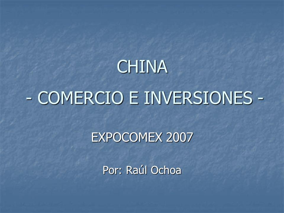 CHINA - COMERCIO E INVERSIONES - EXPOCOMEX 2007 Por: Raúl Ochoa