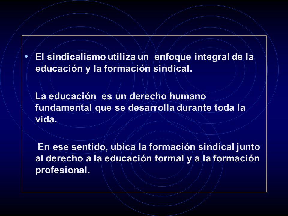 El sindicalismo utiliza un enfoque integral de la educación y la formación sindical.