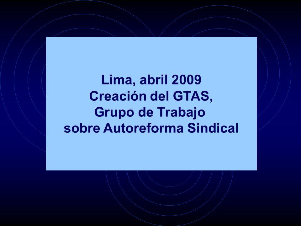 Lima, abril 2009 Creación del GTAS, Grupo de Trabajo sobre Autoreforma Sindical