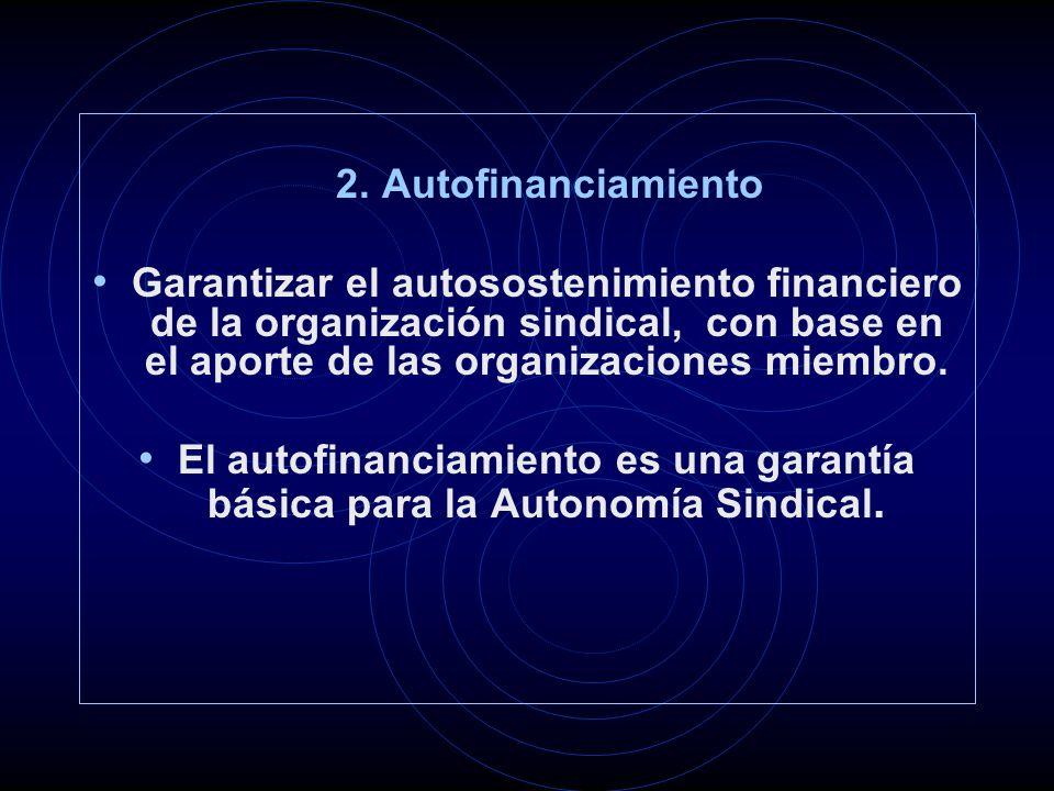 2. Autofinanciamiento Garantizar el autosostenimiento financiero de la organización sindical, con base en el aporte de las organizaciones miembro. El