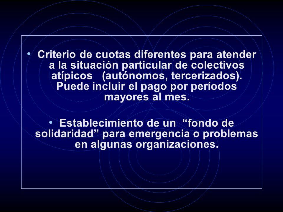Criterio de cuotas diferentes para atender a la situación particular de colectivos atípicos (autónomos, tercerizados).