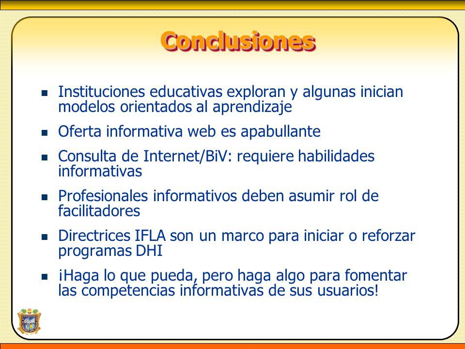 ConclusionesConclusiones Instituciones educativas exploran y algunas inician modelos orientados al aprendizaje Oferta informativa web es apabullante C