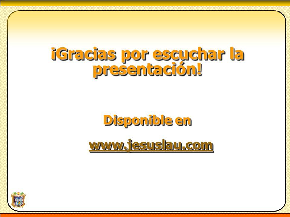 ¡Gracias por escuchar la presentación! Disponible en www.jesuslau.com www.jesuslau.comwww.jesuslau.com ¡Gracias por escuchar la presentación! Disponib