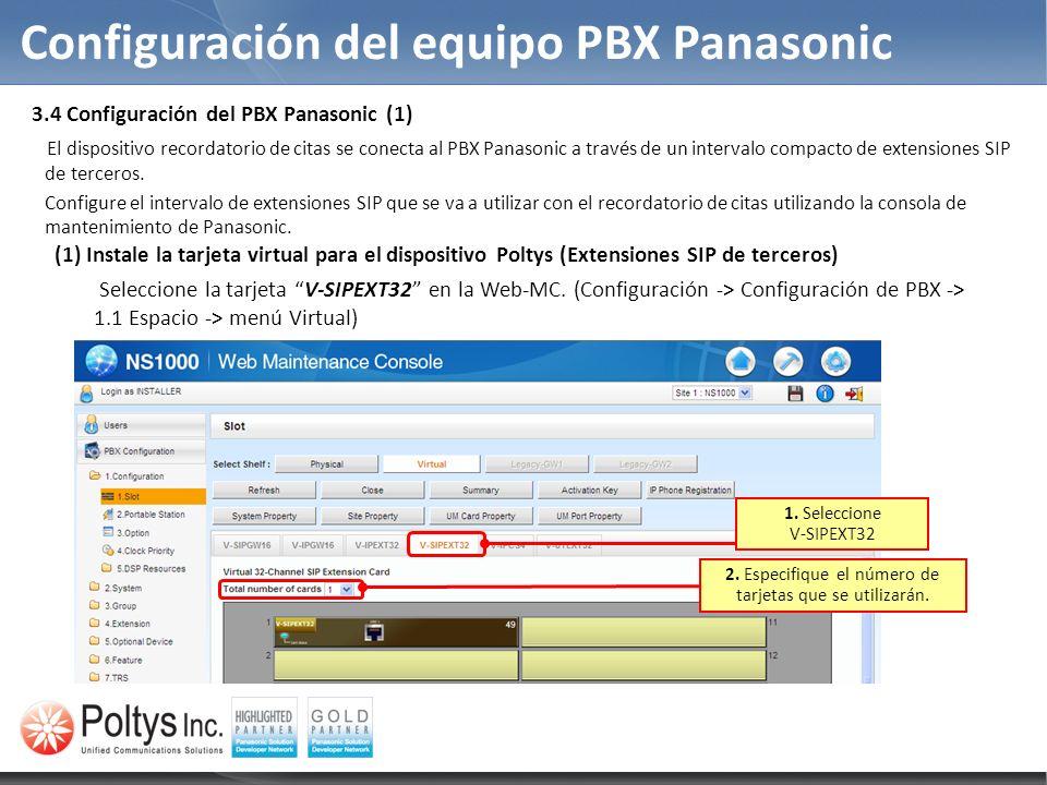 Configuración del equipo PBX Panasonic 1. Seleccione V-SIPEXT32 2. Especifique el número de tarjetas que se utilizarán. 3.4 Configuración del PBX Pana
