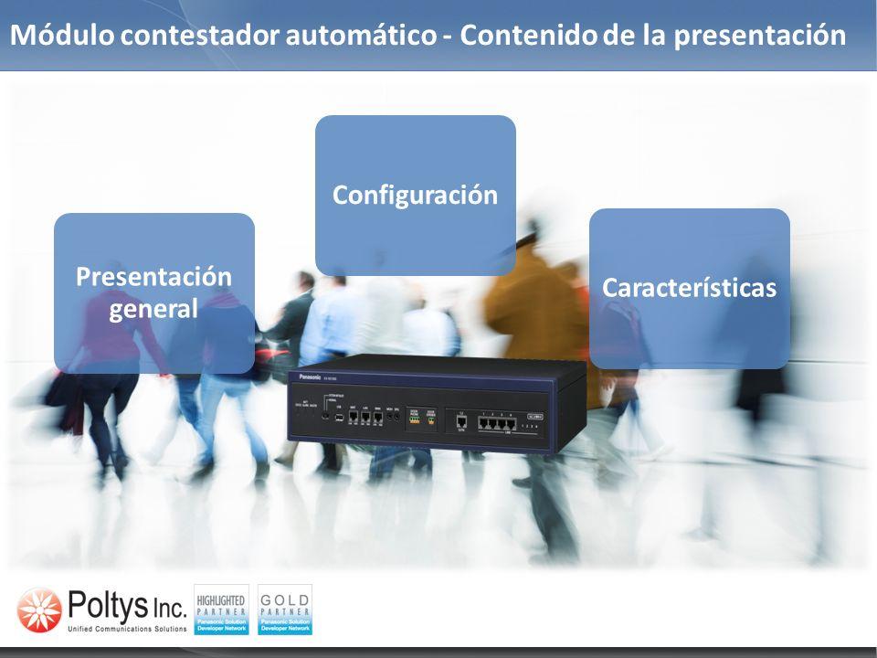Módulo contestador automático - Contenido de la presentación Presentación general CaracterísticasConfiguración TDE, NCP and NS1000 series PBX