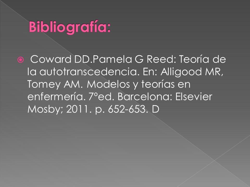 Coward DD.Pamela G Reed: Teoría de la autotranscedencia. En: Alligood MR, Tomey AM. Modelos y teorías en enfermería. 7ºed. Barcelona: Elsevier Mosby;