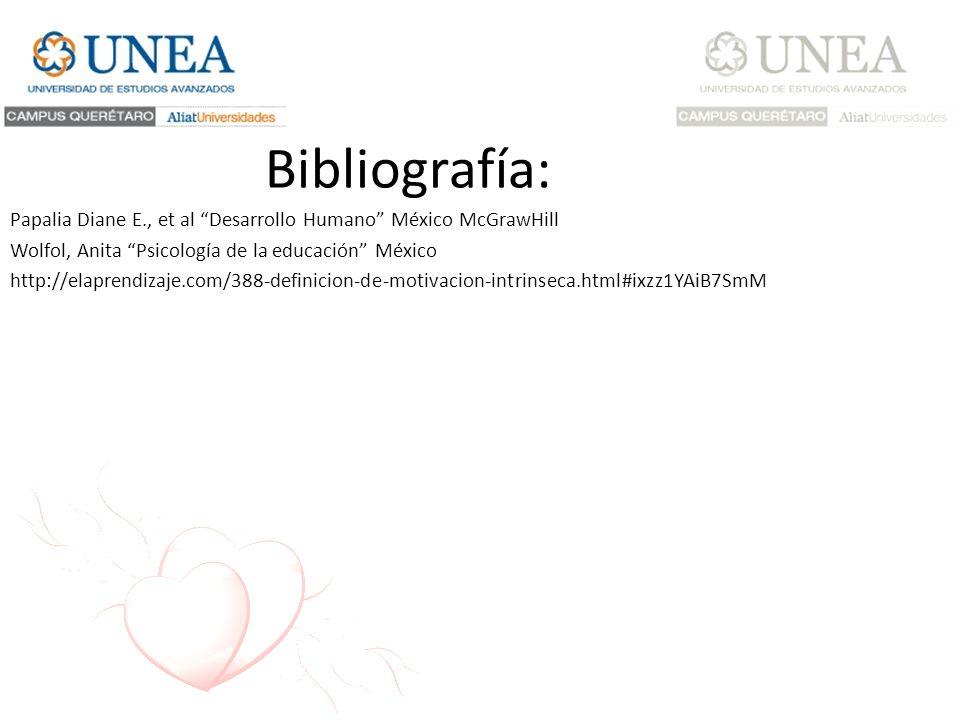 Bibliografía: Papalia Diane E., et al Desarrollo Humano México McGrawHill Wolfol, Anita Psicología de la educación México http://elaprendizaje.com/388