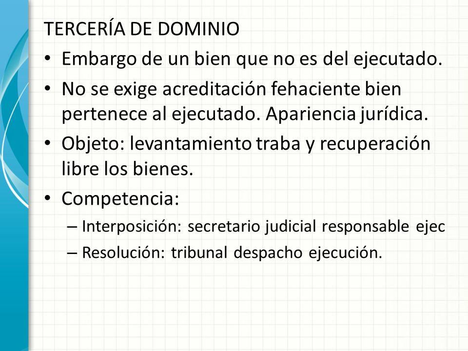 TERCERÍA DE DOMINIO Embargo de un bien que no es del ejecutado. No se exige acreditación fehaciente bien pertenece al ejecutado. Apariencia jurídica.