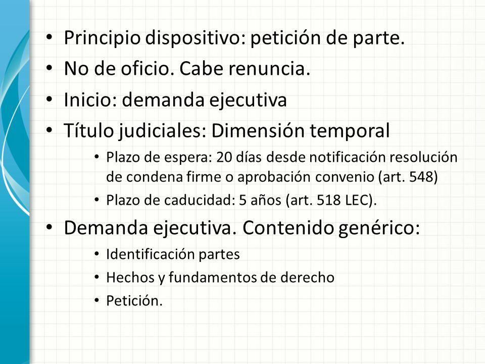 Principio dispositivo: petición de parte. No de oficio. Cabe renuncia. Inicio: demanda ejecutiva Título judiciales: Dimensión temporal Plazo de espera