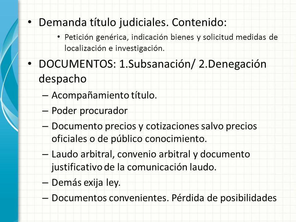 Demanda título judiciales. Contenido: Petición genérica, indicación bienes y solicitud medidas de localización e investigación. DOCUMENTOS: 1.Subsanac