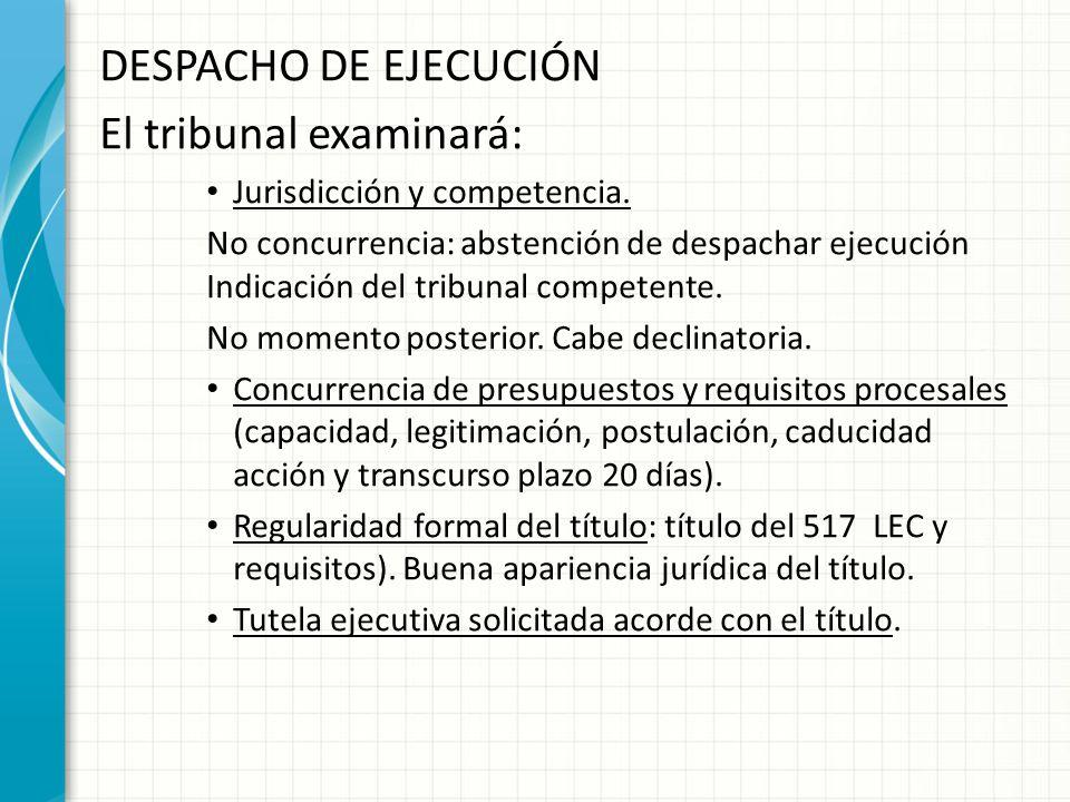 DESPACHO DE EJECUCIÓN El tribunal examinará: Jurisdicción y competencia. No concurrencia: abstención de despachar ejecución Indicación del tribunal co