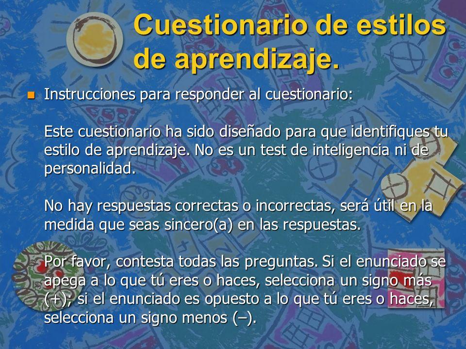 Cuestionario de estilos de aprendizaje. n Instrucciones para responder al cuestionario: Este cuestionario ha sido diseñado para que identifiques tu es
