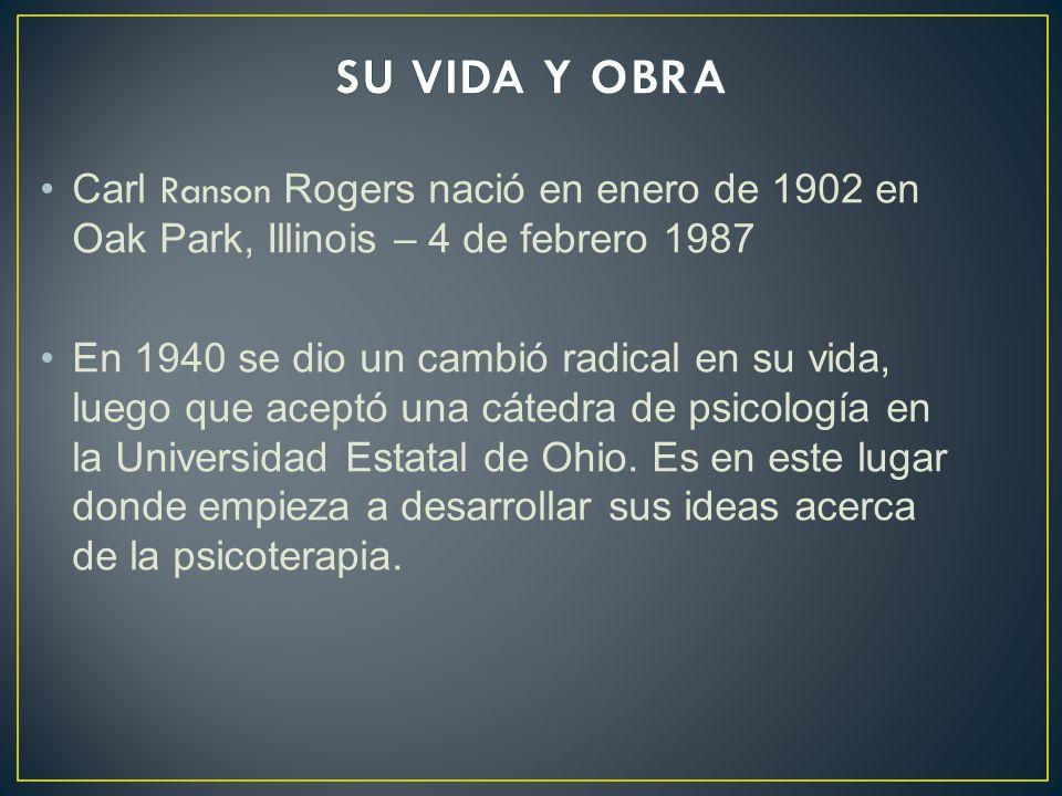 Carl Ranson Rogers nació en enero de 1902 en Oak Park, Illinois – 4 de febrero 1987 En 1940 se dio un cambió radical en su vida, luego que aceptó una
