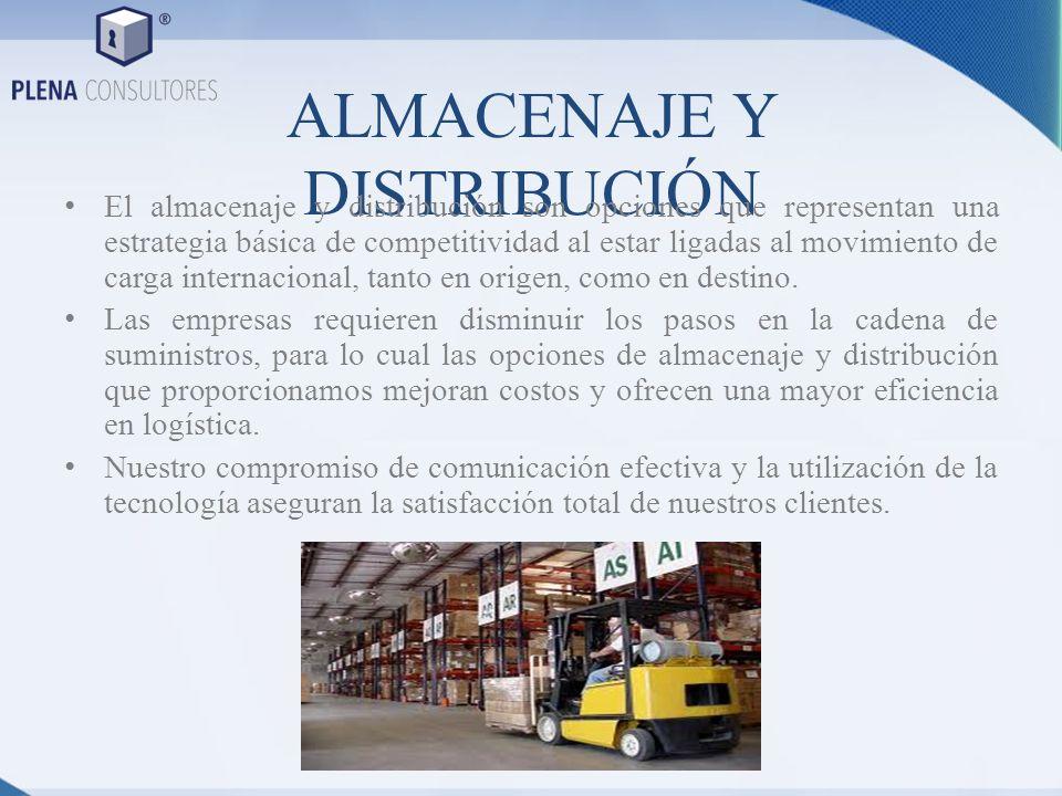ALMACENAJE Y DISTRIBUCIÓN El almacenaje y distribución son opciones que representan una estrategia básica de competitividad al estar ligadas al movimi