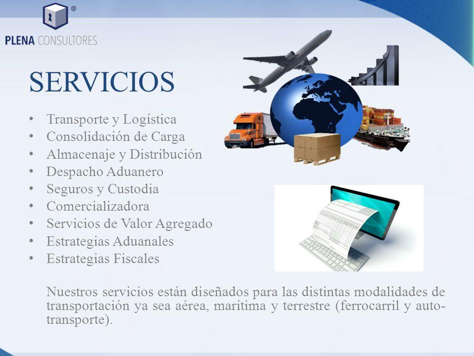 SERVICIOS Transporte y Logística Consolidación de Carga Almacenaje y Distribución Despacho Aduanero Seguros y Custodia Comercializadora Servicios de V