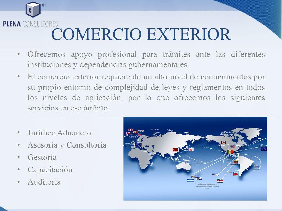 COMERCIO EXTERIOR Ofrecemos apoyo profesional para trámites ante las diferentes instituciones y dependencias gubernamentales. El comercio exterior req