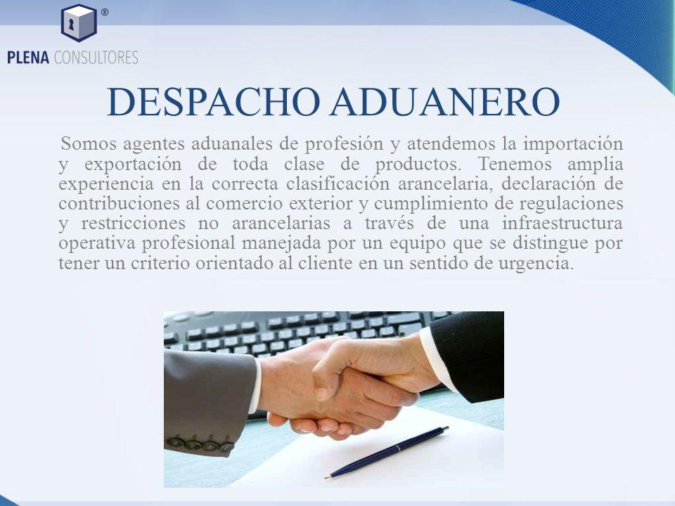DESPACHO ADUANERO Somos agentes aduanales de profesión y atendemos la importación y exportación de toda clase de productos. Tenemos amplia experiencia