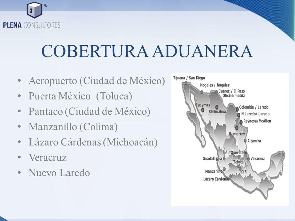 COBERTURA ADUANERA Aeropuerto (Ciudad de México) Puerta México (Toluca) Pantaco (Ciudad de México) Manzanillo (Colima) Lázaro Cárdenas (Michoacán) Ver