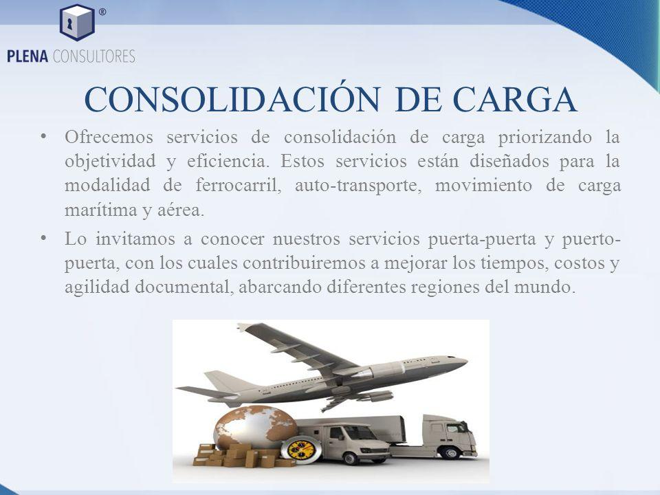 CONSOLIDACIÓN DE CARGA Ofrecemos servicios de consolidación de carga priorizando la objetividad y eficiencia. Estos servicios están diseñados para la