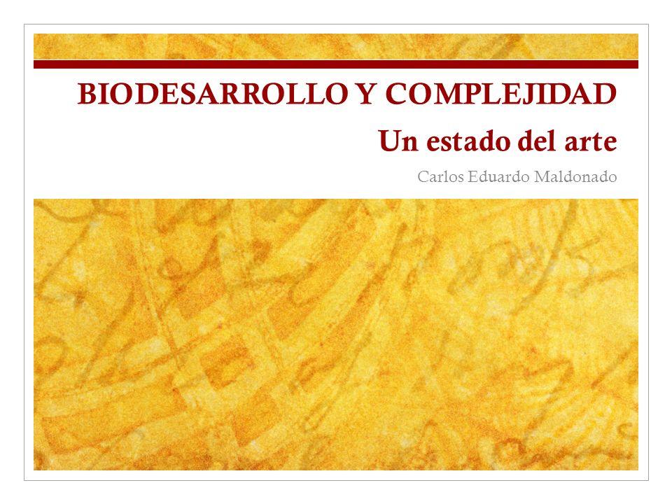 BIODESARROLLO Y COMPLEJIDAD Un estado del arte Carlos Eduardo Maldonado