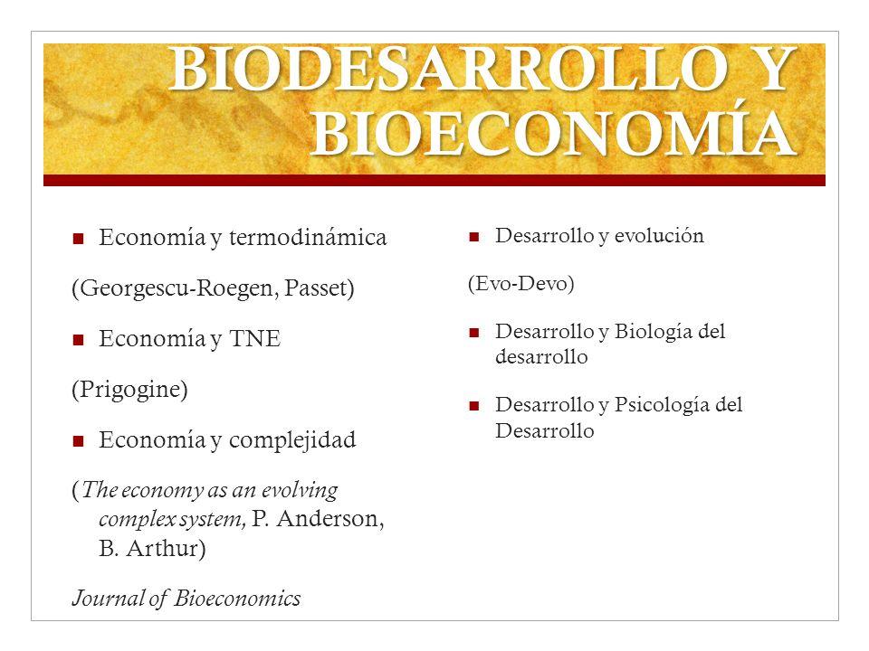 BIODESARROLLO Y BIOECONOMÍA Economía y termodinámica (Georgescu-Roegen, Passet) Economía y TNE (Prigogine) Economía y complejidad ( The economy as an
