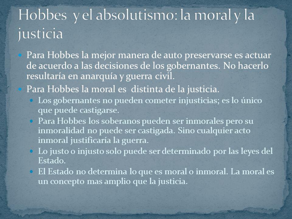Para Hobbes, inspirado en Aristóteles, la moral tiene que ver con hábitos y características. La moral es objetiva, y por ende, solo aquellos hábitos q