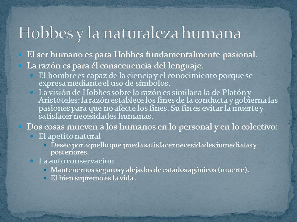 El ser humano es para Hobbes fundamentalmente pasional.