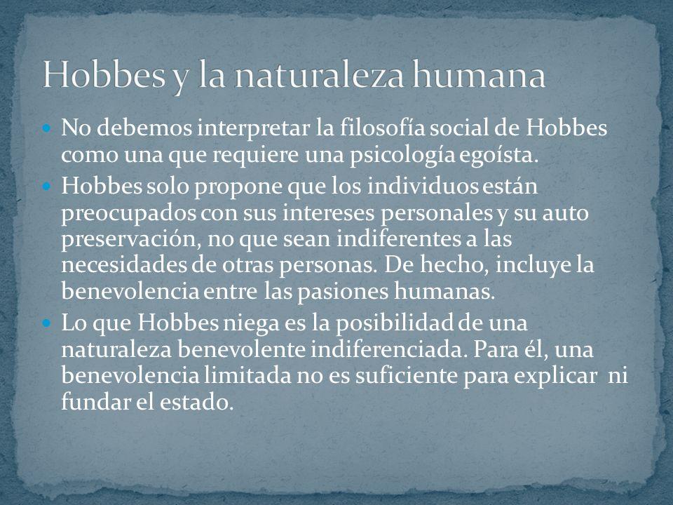 Para Hobbes los humanos hacen cualquier cosa para satisfacer sus apetitos y conservarse vivos. La sociedad responde a ambas cosas; deben su origen a n