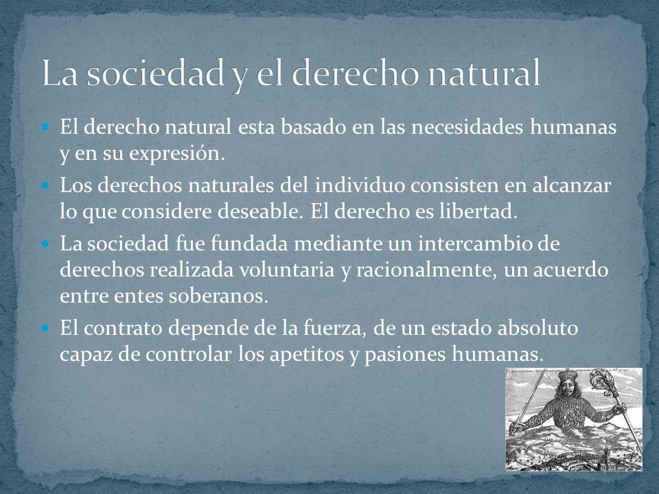 El derecho natural esta basado en las necesidades humanas y en su expresión.