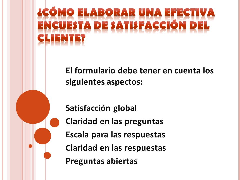 El formulario debe tener en cuenta los siguientes aspectos: Satisfacción global Claridad en las preguntas Escala para las respuestas Claridad en las r
