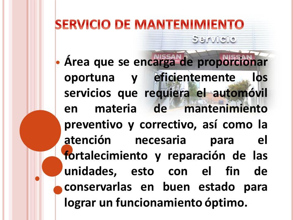 Área que se encarga de proporcionar oportuna y eficientemente los servicios que requiera el automóvil en materia de mantenimiento preventivo y correct