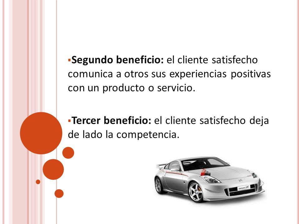 Segundo beneficio: el cliente satisfecho comunica a otros sus experiencias positivas con un producto o servicio. Tercer beneficio: el cliente satisfec