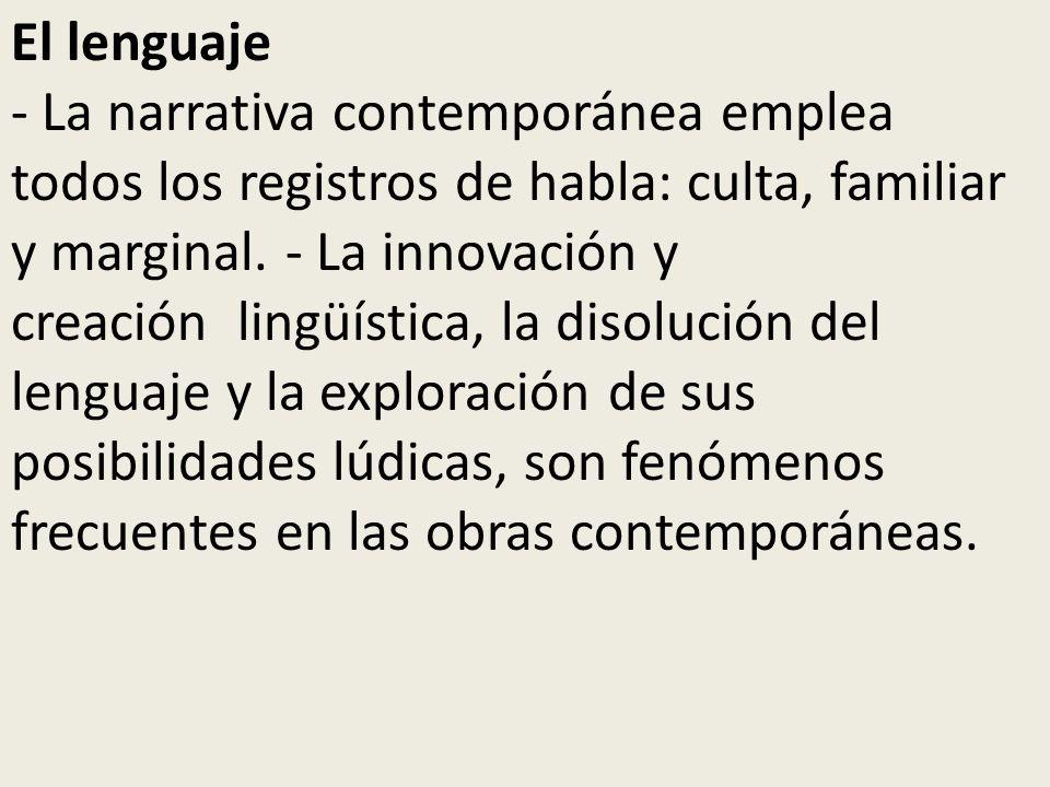 El lenguaje - La narrativa contemporánea emplea todos los registros de habla: culta, familiar y marginal. - La innovación y creación lingüística, la d