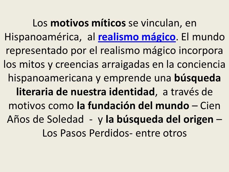 Los motivos míticos se vinculan, en Hispanoamérica, al realismo mágico. El mundo representado por el realismo mágico incorpora los mitos y creencias a