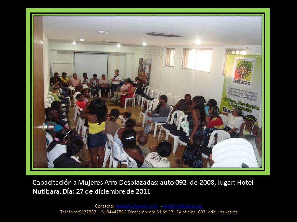 Capacitación a Mujeres Afro Desplazadas: auto 092 de 2008, lugar: Hotel Nutibara. Día: 27 de diciembre de 2011 Contacto: fedeafro@gmail.com - fedeafro