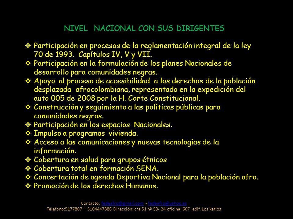 NIVEL NACIONAL CON SUS DIRIGENTES Participación en procesos de la reglamentación integral de la ley 70 de 1993. Capítulos IV, V y VII. Participación e