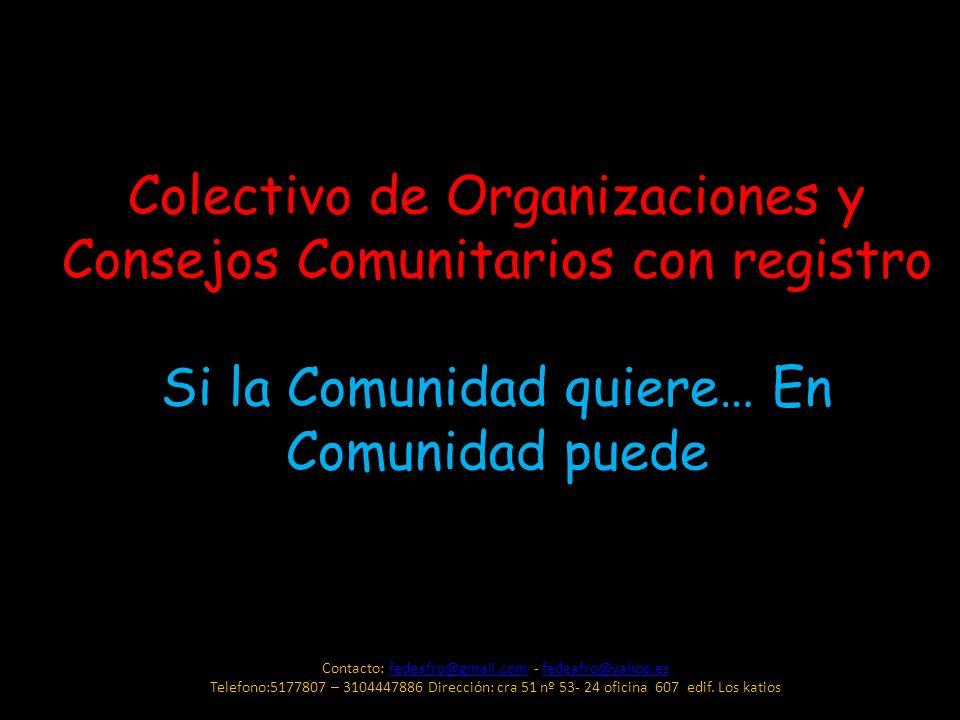 Colectivo de Organizaciones y Consejos Comunitarios con registro Si la Comunidad quiere… En Comunidad puede Contacto: fedeafro@gmail.com - fedeafro@ya
