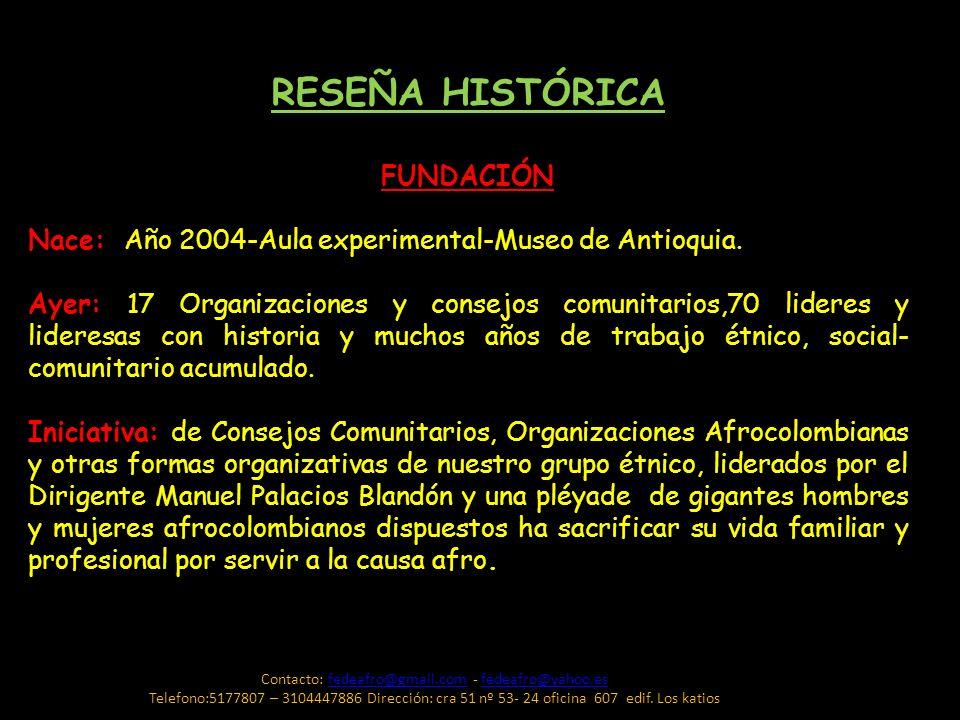 RESEÑA HISTÓRICA FUNDACIÓN Nace: Año 2004-Aula experimental-Museo de Antioquia. Ayer: 17 Organizaciones y consejos comunitarios,70 lideres y lideresas