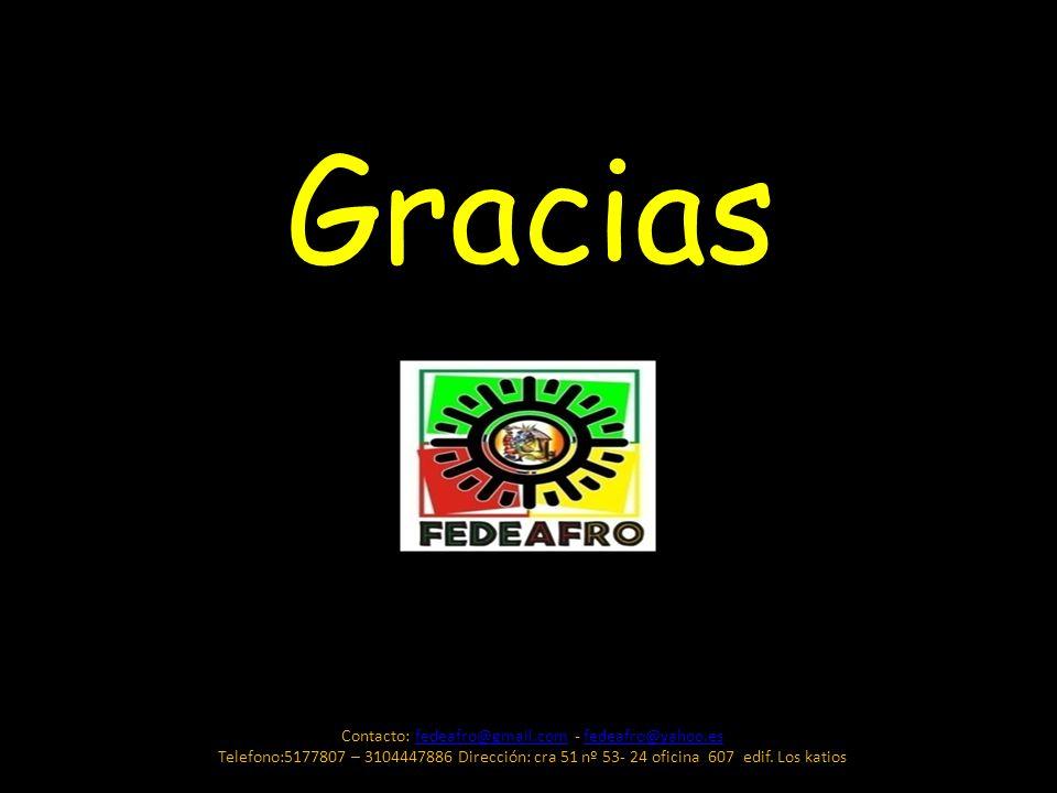 Gracias Contacto: fedeafro@gmail.com - fedeafro@yahoo.esfedeafro@gmail.comfedeafro@yahoo.es Telefono:5177807 – 3104447886 Dirección: cra 51 nº 53- 24