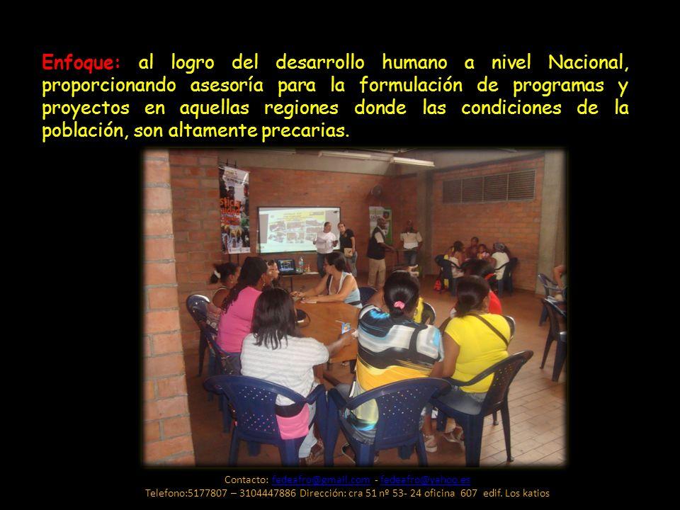 Enfoque: al logro del desarrollo humano a nivel Nacional, proporcionando asesoría para la formulación de programas y proyectos en aquellas regiones do