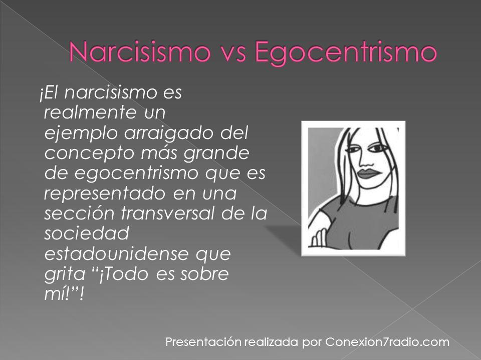 ¡El narcisismo es realmente un ejemplo arraigado del concepto más grande de egocentrismo que es representado en una sección transversal de la sociedad