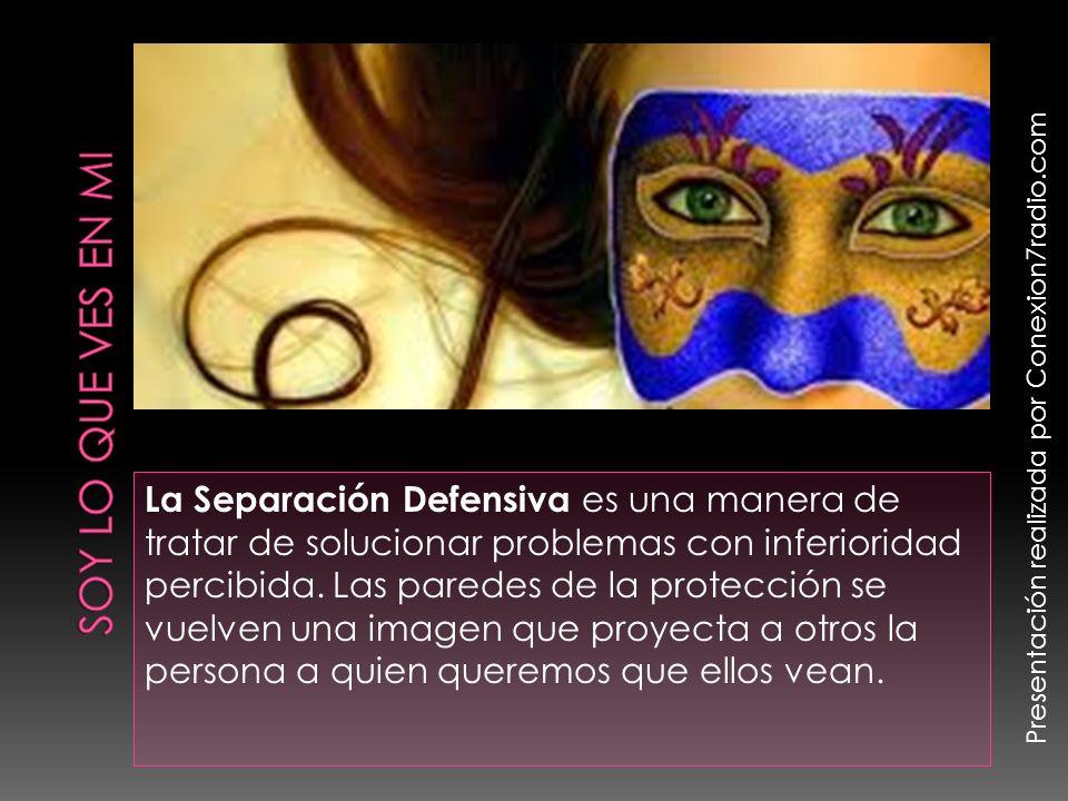 La Separación Defensiva es una manera de tratar de solucionar problemas con inferioridad percibida. Las paredes de la protección se vuelven una imagen