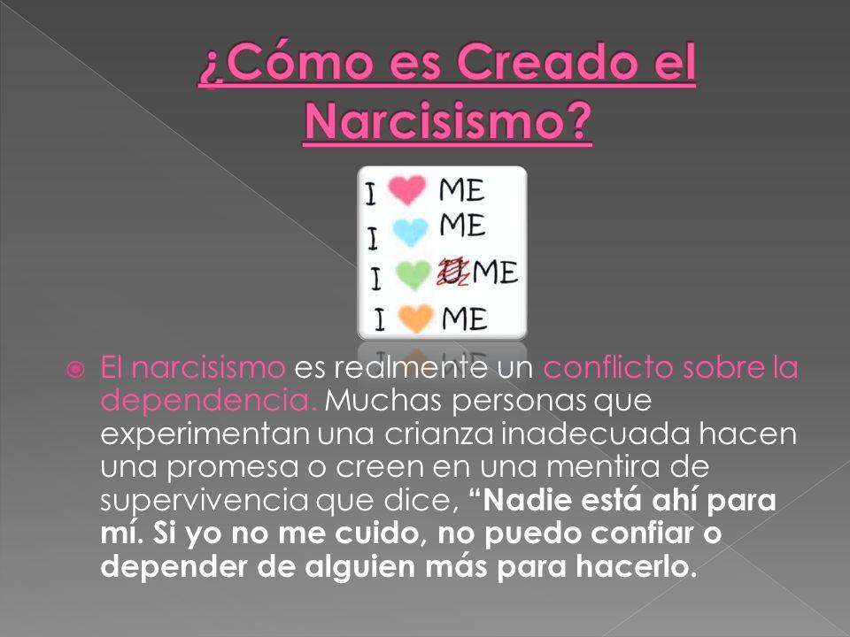 El narcisismo es realmente un conflicto sobre la dependencia. Muchas personas que experimentan una crianza inadecuada hacen una promesa o creen en una