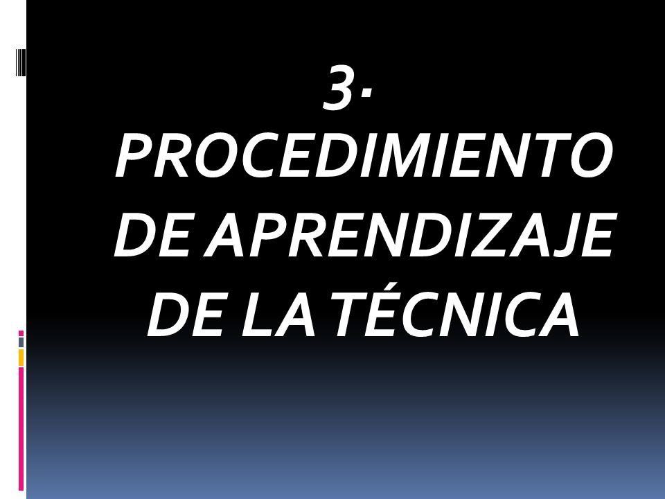 3. PROCEDIMIENTO DE APRENDIZAJE DE LA TÉCNICA